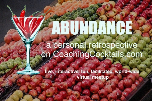 Banner Image -- Abundance : a personal retrospective on coaching cocktails (live, interactive, fun, facilitated, world-wide , virtual meetup)